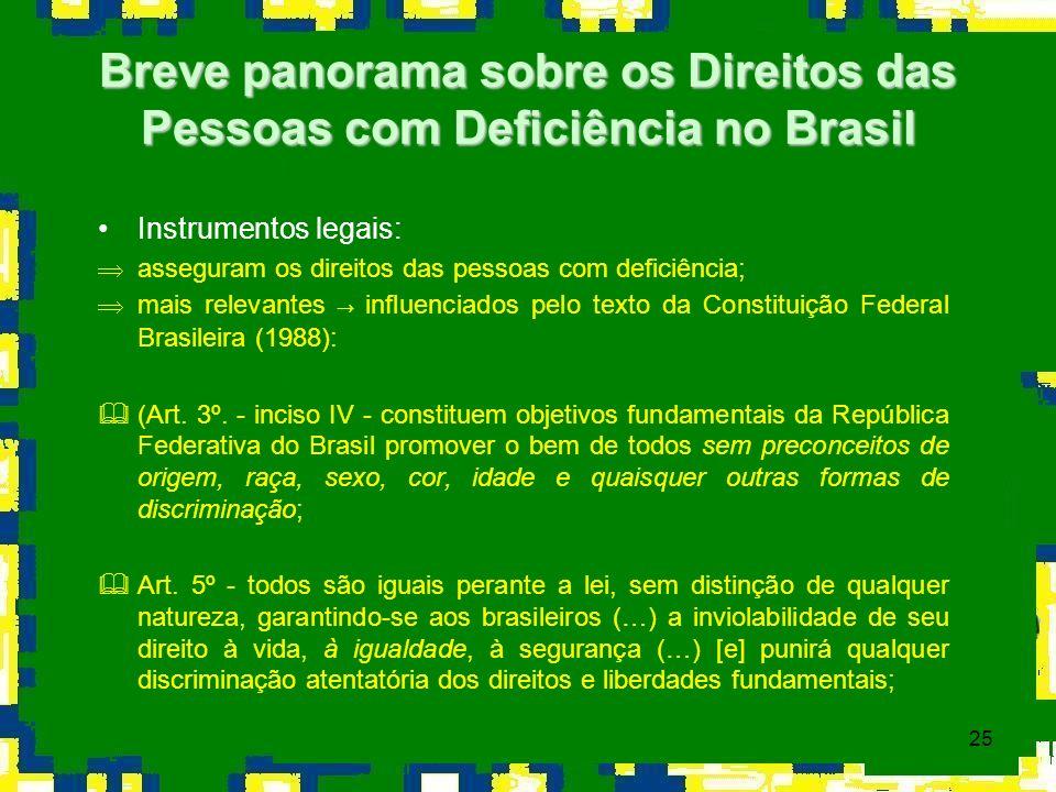 25 Instrumentos legais: Þasseguram os direitos das pessoas com deficiência; mais relevantes influenciados pelo texto da Constituição Federal Brasileir