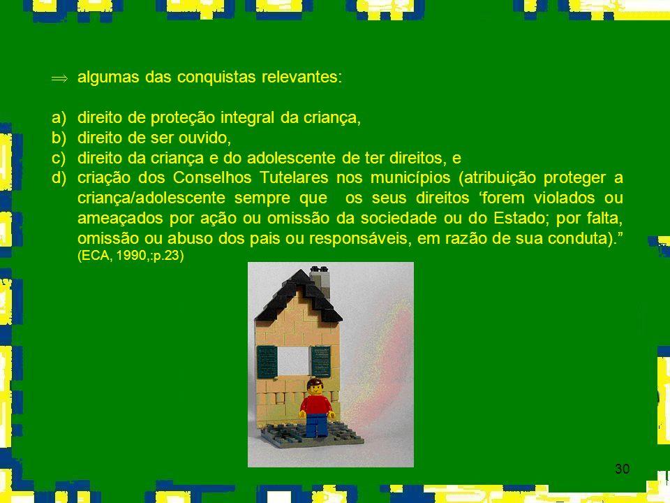 30 Þ algumas das conquistas relevantes: a)direito de proteção integral da criança, b)direito de ser ouvido, c)direito da criança e do adolescente de t