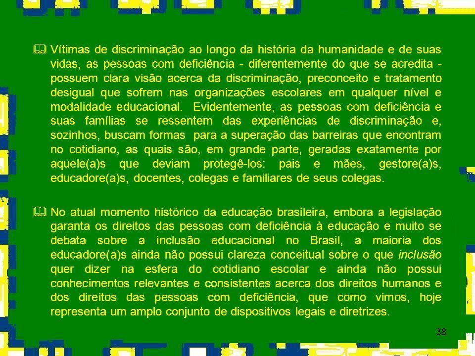 38 Vítimas de discriminação ao longo da história da humanidade e de suas vidas, as pessoas com deficiência - diferentemente do que se acredita - possu