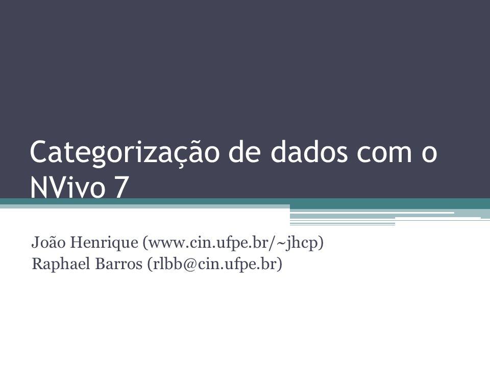 Categorização de dados com o NVivo 7 João Henrique (www.cin.ufpe.br/~jhcp) Raphael Barros (rlbb@cin.ufpe.br)