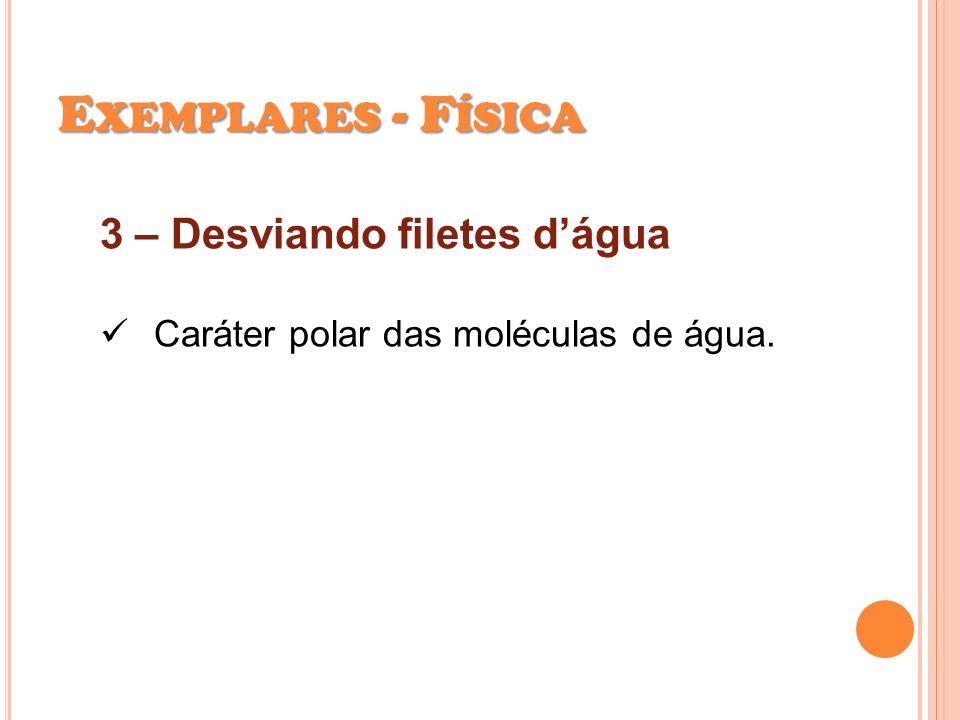 E XEMPLARES - F ÍSICA 3 – Desviando filetes dágua Caráter polar das moléculas de água.