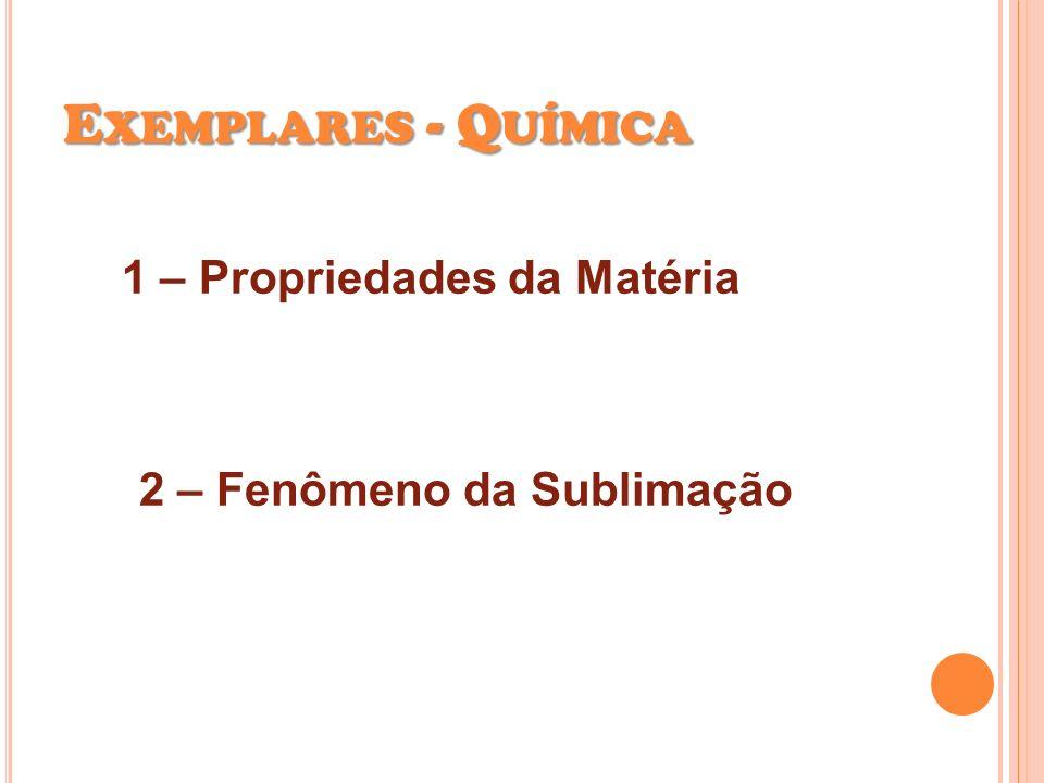 E XEMPLARES - Q UÍMICA 1 – Propriedades da Matéria 2 – Fenômeno da Sublimação