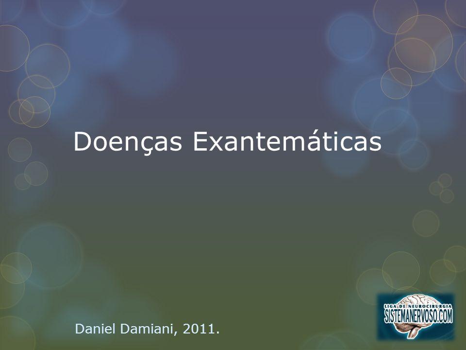 Doenças Exantemáticas Daniel Damiani, 2011.