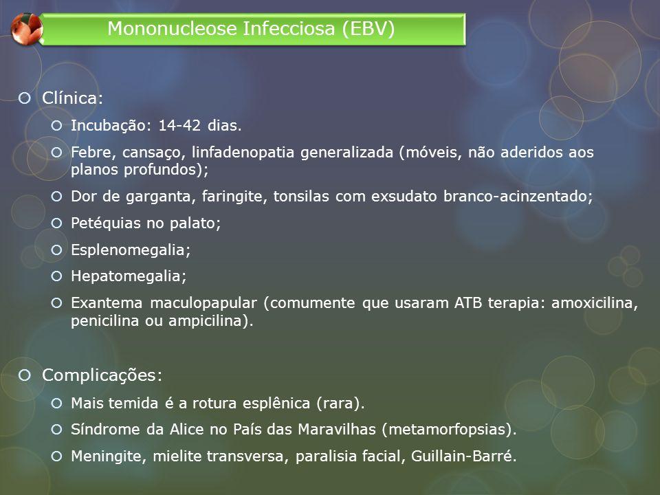 Clínica: Incubação: 14-42 dias. Febre, cansaço, linfadenopatia generalizada (móveis, não aderidos aos planos profundos); Dor de garganta, faringite, t