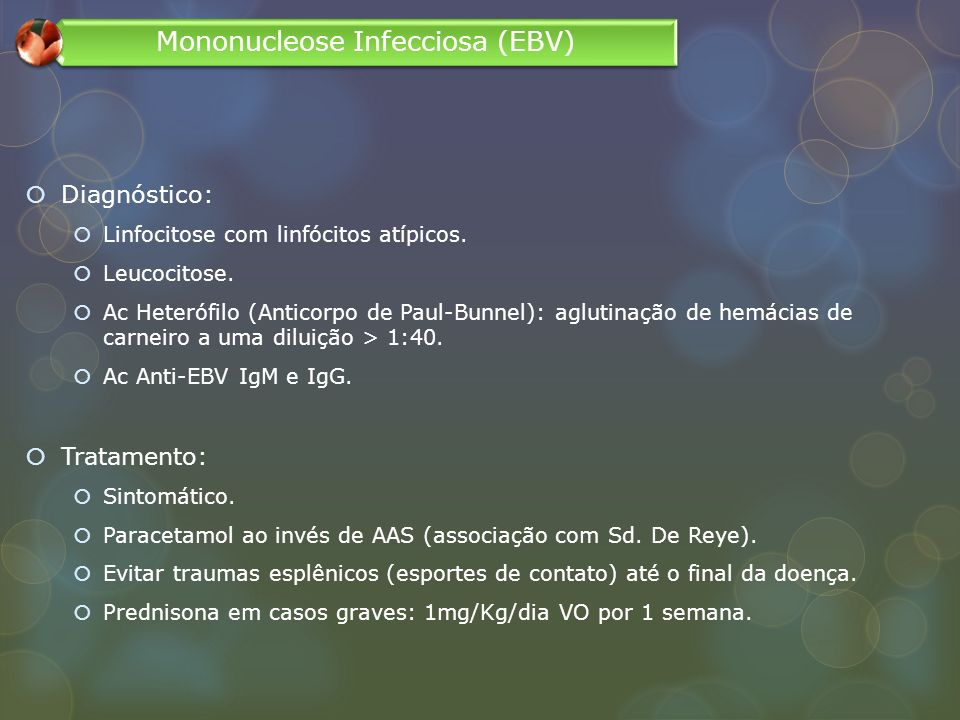 Diagnóstico: Linfocitose com linfócitos atípicos. Leucocitose. Ac Heterófilo (Anticorpo de Paul-Bunnel): aglutinação de hemácias de carneiro a uma dil