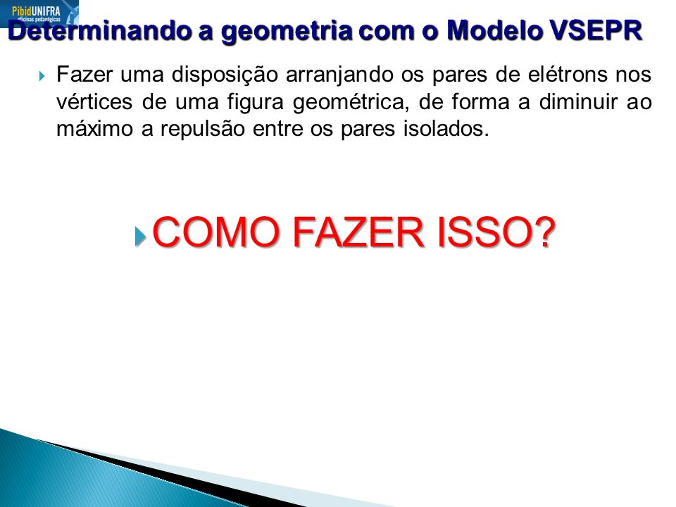 Existem 5 arranjos eletrônicos básicos no modelo VSEPR Existem 5 arranjos eletrônicos básicos no modelo VSEPR