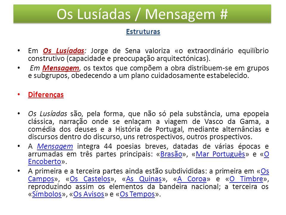 Os Lusíadas / Mensagem # Estruturas Em Os Lusíadas: Jorge de Sena valoriza «o extraordinário equilíbrio construtivo (capacidade e preocupação arquitec
