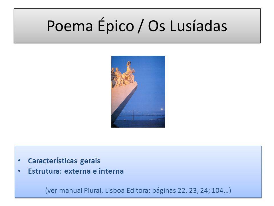 Poema Épico / Os Lusíadas Características gerais Estrutura: externa e interna (ver manual Plural, Lisboa Editora: páginas 22, 23, 24; 104…) Caracterís