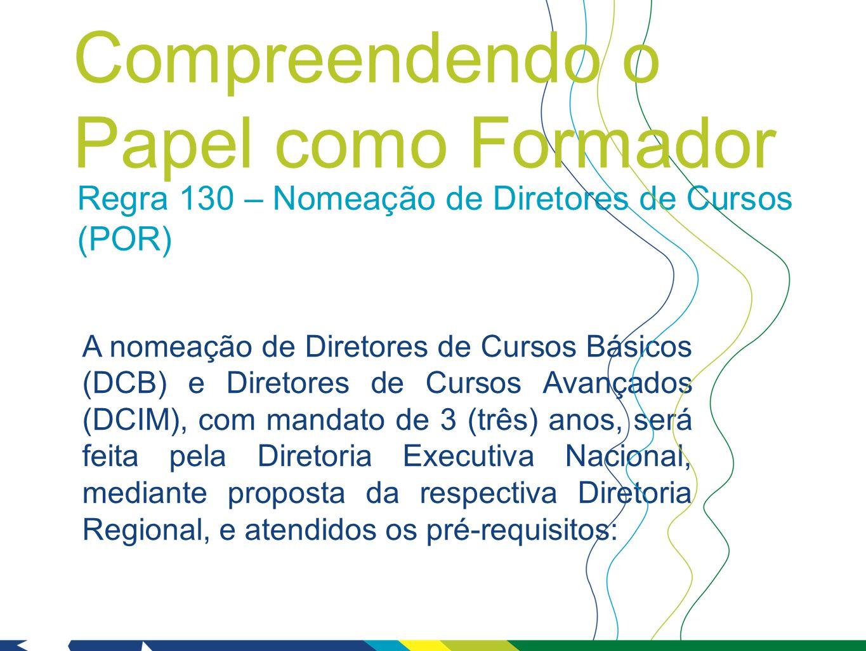 Regra 130 – Nomeação de Diretores de Cursos (POR) A nomeação de Diretores de Cursos Básicos (DCB) e Diretores de Cursos Avançados (DCIM), com mandato