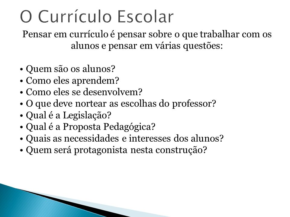 Pensar em currículo é pensar sobre o que trabalhar com os alunos e pensar em várias questões: Quem são os alunos.
