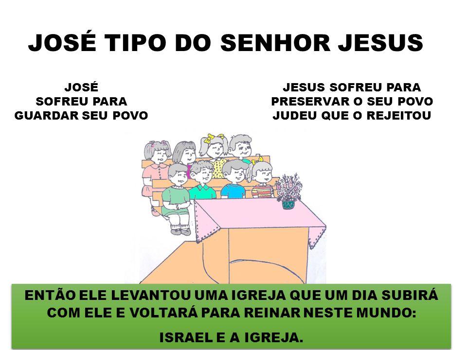 JOSÉ TIPO DO SENHOR JESUS JOSÉ SOFREU PARA GUARDAR SEU POVO JESUS SOFREU PARA PRESERVAR O SEU POVO JUDEU QUE O REJEITOU 16 ENTÃO ELE LEVANTOU UMA IGRE