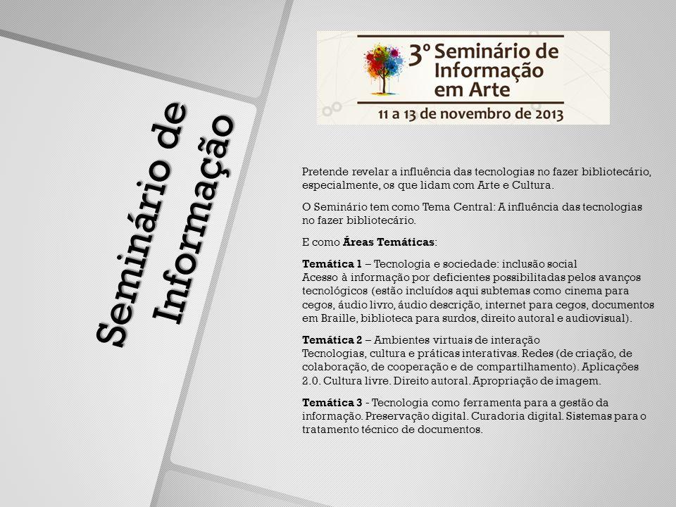 Seminário de Informação Pretende revelar a influência das tecnologias no fazer bibliotecário, especialmente, os que lidam com Arte e Cultura.