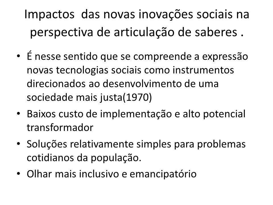 Construção de identidade O conceito de tecnologia social (200- 2003)agregou o componente da participação e da relevância constituído por pessoas envolvidas no processo.