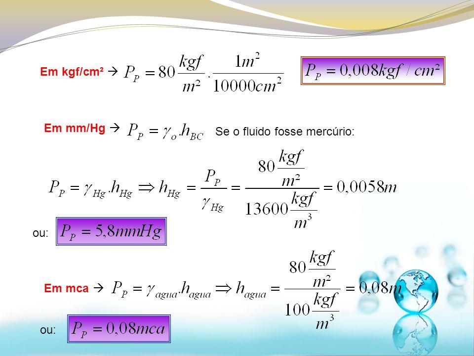Em kgf/cm² ou: Em mm/Hg Se o fluido fosse mercúrio: Em mca ou: