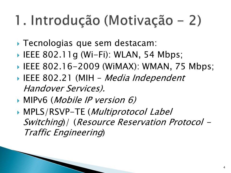 Tecnologias que sem destacam: IEEE 802.11g (Wi-Fi): WLAN, 54 Mbps; IEEE 802.16-2009 (WiMAX): WMAN, 75 Mbps; IEEE 802.21 (MIH – Media Independent Hando