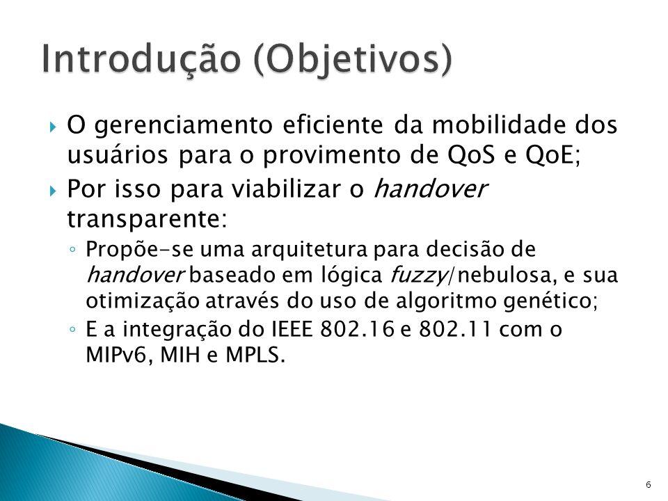 O gerenciamento eficiente da mobilidade dos usuários para o provimento de QoS e QoE; Por isso para viabilizar o handover transparente: Propõe-se uma a