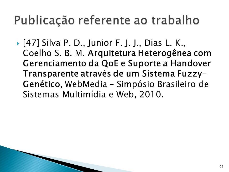 [47] Silva P. D., Junior F. J. J., Dias L. K., Coelho S. B. M. Arquitetura Heterogênea com Gerenciamento da QoE e Suporte a Handover Transparente atra
