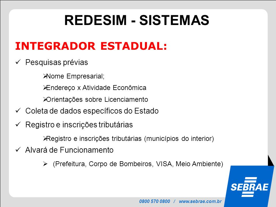 0800 570 0800 / www.sebrae.com.br PROJETO INTEGRAR VIABILIDADE Consulta Viabilidade(Internet) Nome Empresarial Localização Orientação Bombeiros Orientação Ambiental Orientação Sanitária O que é Consulta de Viabilidade.