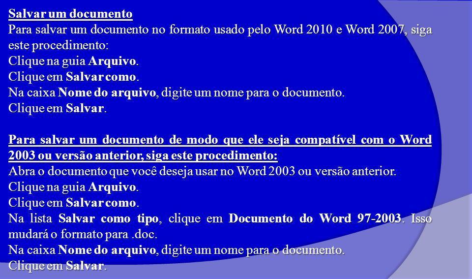 Salvar um documento Para salvar um documento no formato usado pelo Word 2010 e Word 2007, siga este procedimento: Clique na guia Arquivo.