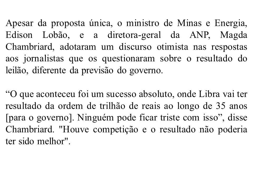 Apesar da proposta única, o ministro de Minas e Energia, Edison Lobão, e a diretora-geral da ANP, Magda Chambriard, adotaram um discurso otimista nas