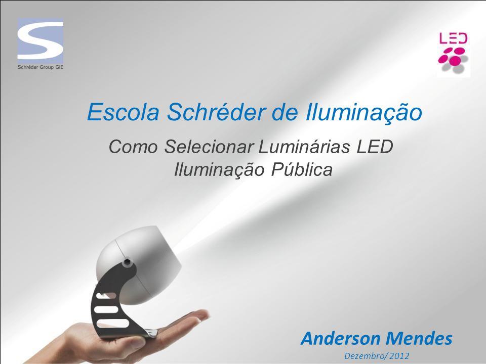 Escola Schréder de Iluminação Como Selecionar Luminárias LED Iluminação Pública Anderson Mendes Dezembro/ 2012