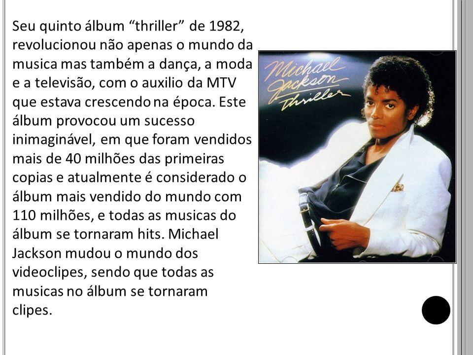 Seu quinto álbum thriller de 1982, revolucionou não apenas o mundo da musica mas também a dança, a moda e a televisão, com o auxilio da MTV que estava