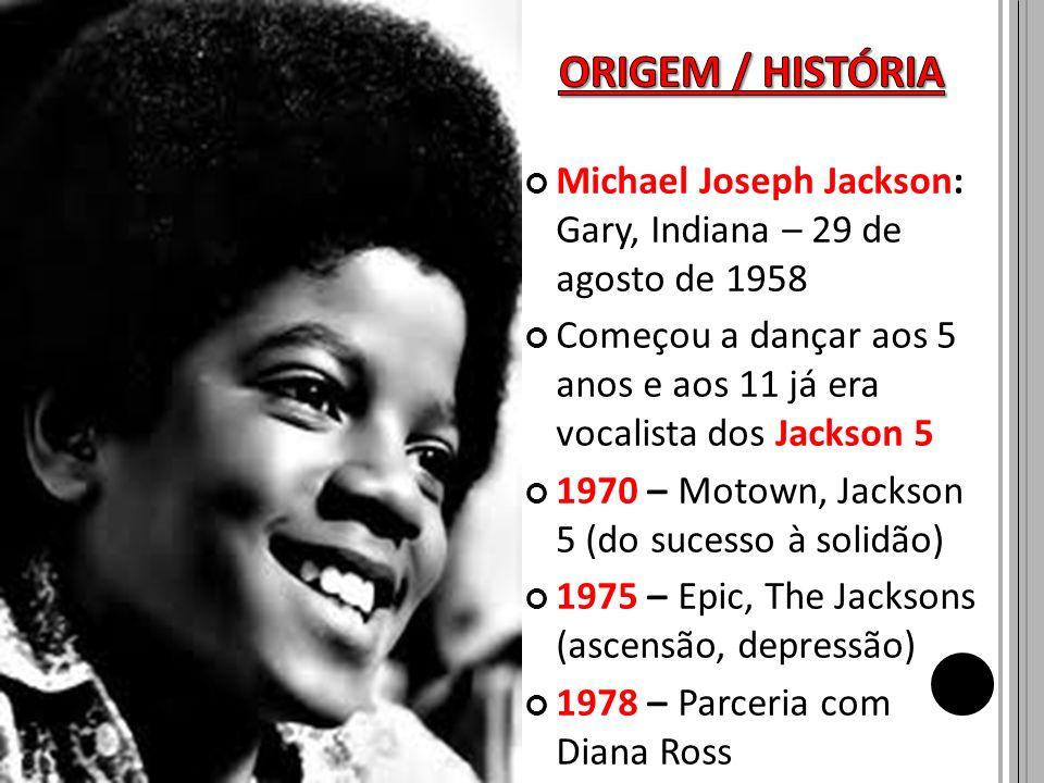 Michael Joseph Jackson: Gary, Indiana – 29 de agosto de 1958 Começou a dançar aos 5 anos e aos 11 já era vocalista dos Jackson 5 1970 – Motown, Jackso