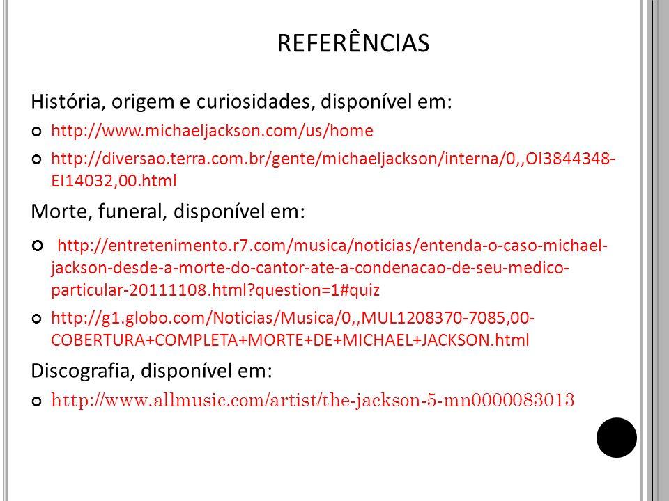 REFERÊNCIAS História, origem e curiosidades, disponível em: http://www.michaeljackson.com/us/home http://diversao.terra.com.br/gente/michaeljackson/in