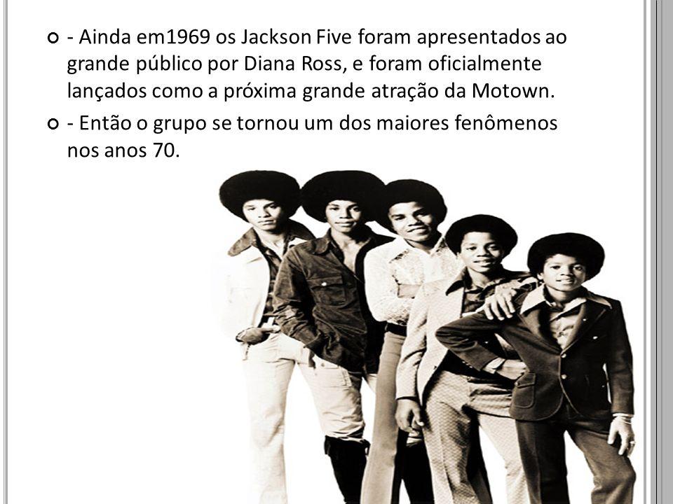 - Ainda em1969 os Jackson Five foram apresentados ao grande público por Diana Ross, e foram oficialmente lançados como a próxima grande atração da Mot