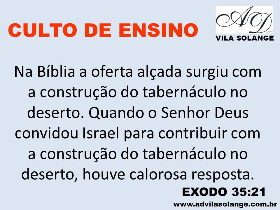 www.advilasolange.com.br CULTO DE ENSINO VILA SOLANGE Na Bíblia a oferta alçada surgiu com a construção do tabernáculo no deserto. Quando o Senhor Deu