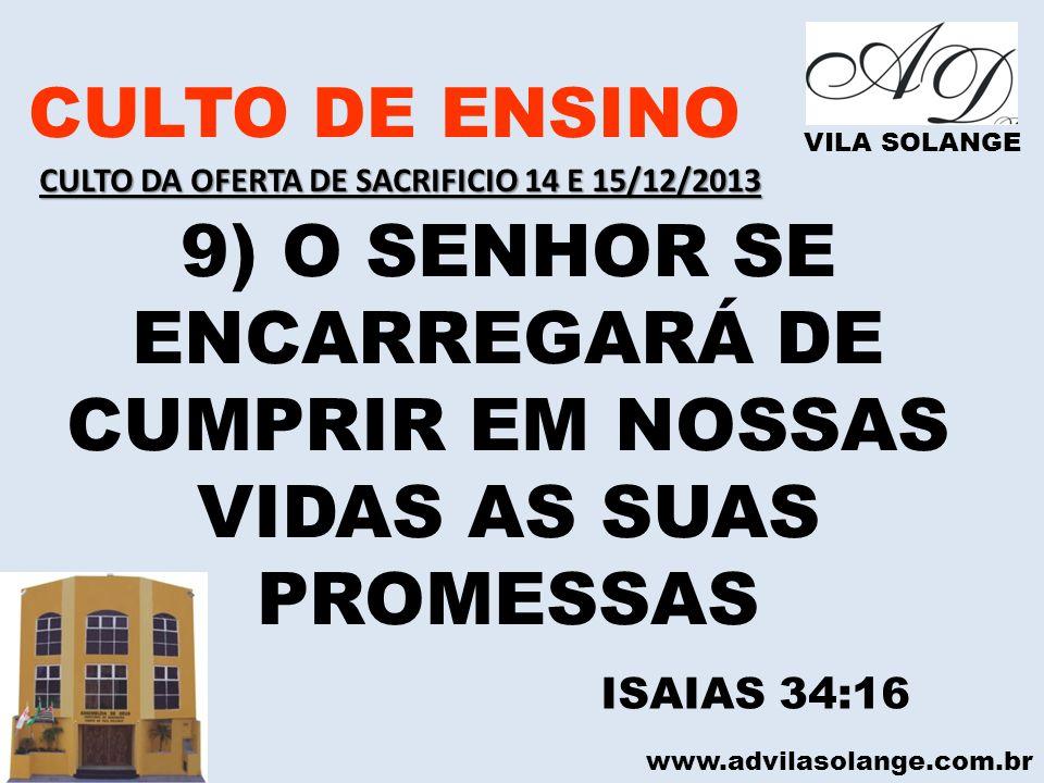 www.advilasolange.com.br CULTO DE ENSINO VILA SOLANGE 9) O SENHOR SE ENCARREGARÁ DE CUMPRIR EM NOSSAS VIDAS AS SUAS PROMESSAS ISAIAS 34:16 CULTO DA OF
