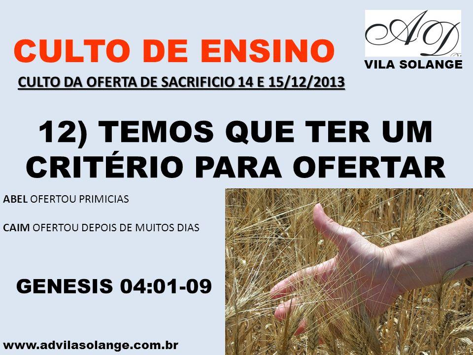 www.advilasolange.com.br CULTO DE ENSINO VILA SOLANGE 12) TEMOS QUE TER UM CRITÉRIO PARA OFERTAR GENESIS 04:01-09 ABEL OFERTOU PRIMICIAS CAIM OFERTOU