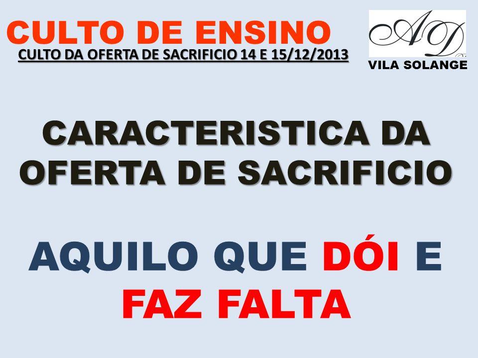 CULTO DE ENSINO VILA SOLANGE TEXTOS BIBLÍCOS QUE FUNDAMENTAM CULTO DA OFERTA DE DE SACRIFICIO CULTO DA OFERTA DE SACRIFICIO 09/12/2012