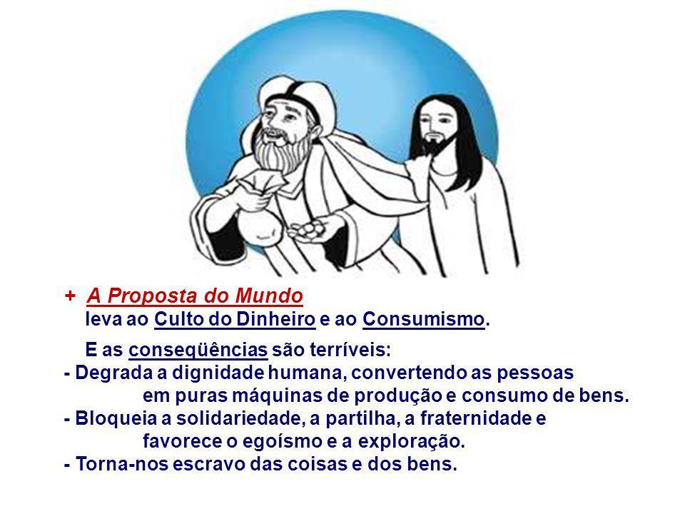 + A Proposta do Mundo leva ao Culto do Dinheiro e ao Consumismo.