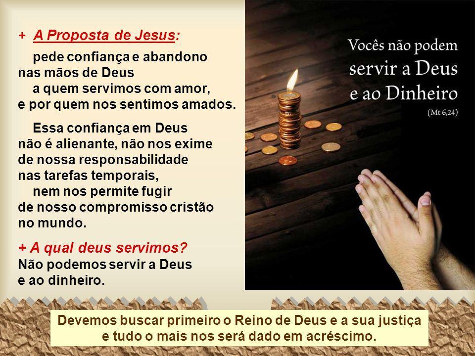 + A Proposta de Jesus: pede confiança e abandono nas mãos de Deus a quem servimos com amor, e por quem nos sentimos amados.