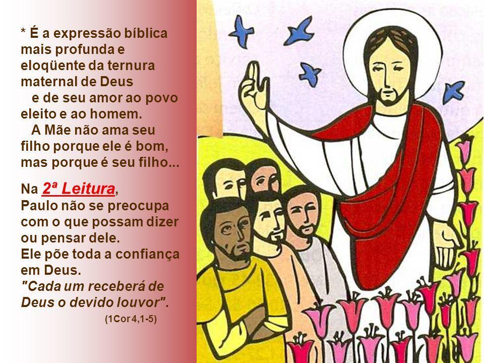 * É a expressão bíblica mais profunda e eloqüente da ternura maternal de Deus e de seu amor ao povo eleito e ao homem.