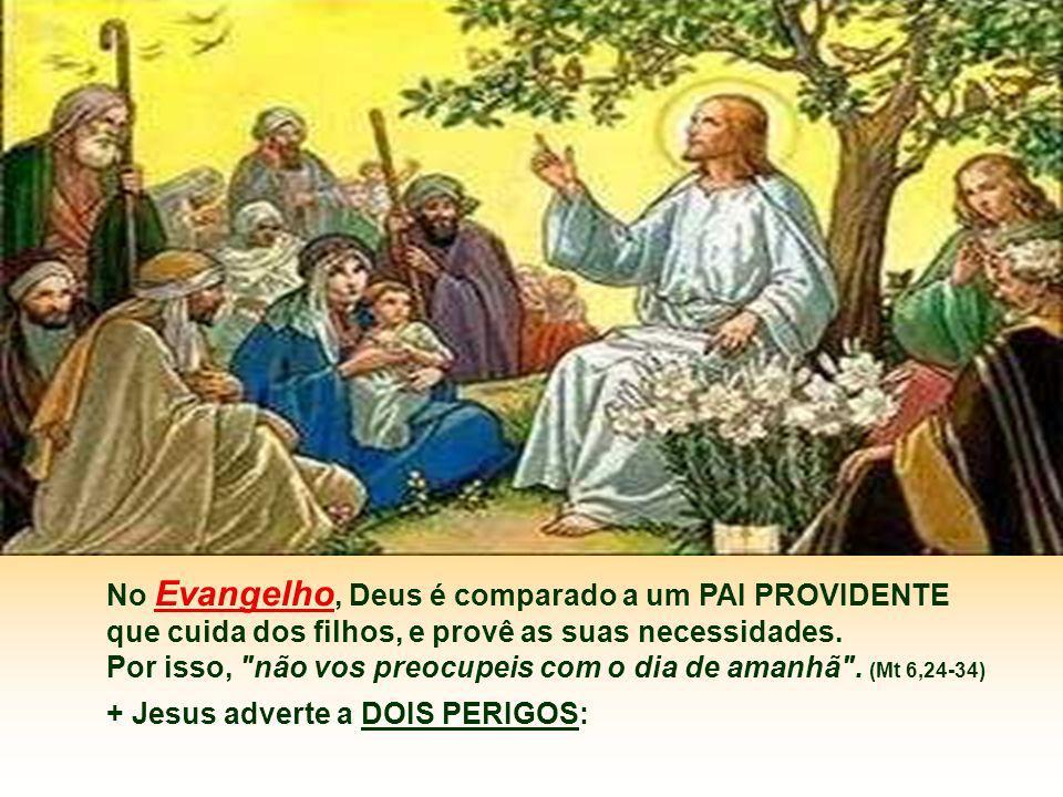 No Evangelho, Deus é comparado a um PAI PROVIDENTE que cuida dos filhos, e provê as suas necessidades.