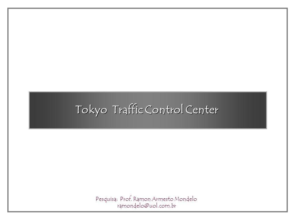 Tokyo Traffic Control Center Pesquisa: Prof. Ramon Armesto Mondelo ramondelo@uol.com.br