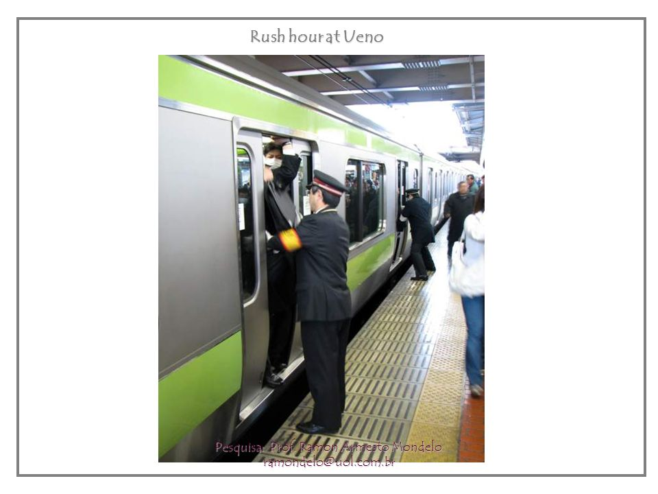 Rush hour at Ueno... Pesquisa: Prof. Ramon Armesto Mondelo ramondelo@uol.com.br