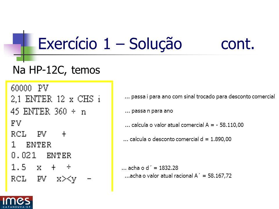 Exercício 1 – Solução cont.Na HP-12C, temos...