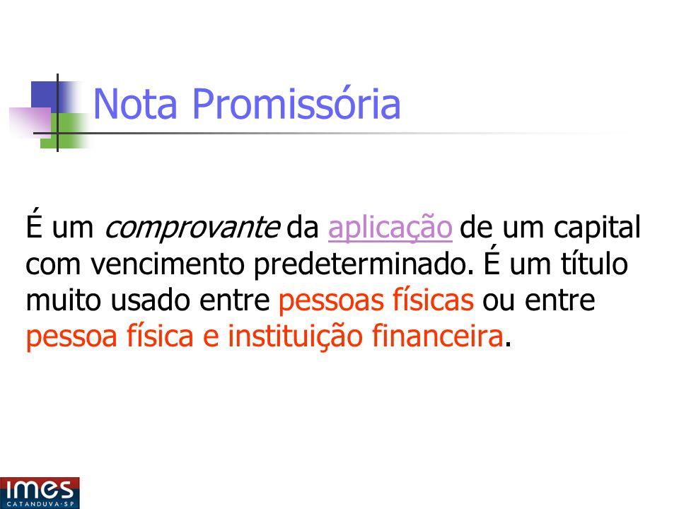 Nota Promissória É um comprovante da aplicação de um capital com vencimento predeterminado.