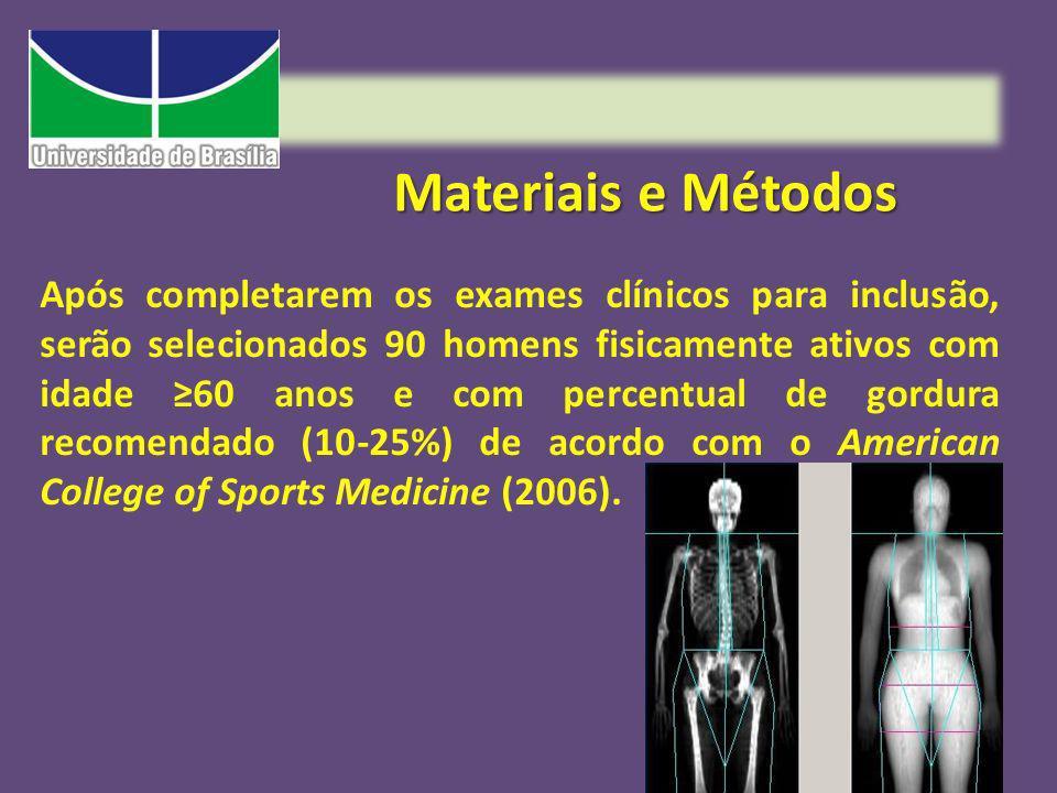Materiais e Métodos Após completarem os exames clínicos para inclusão, serão selecionados 90 homens fisicamente ativos com idade 60 anos e com percent