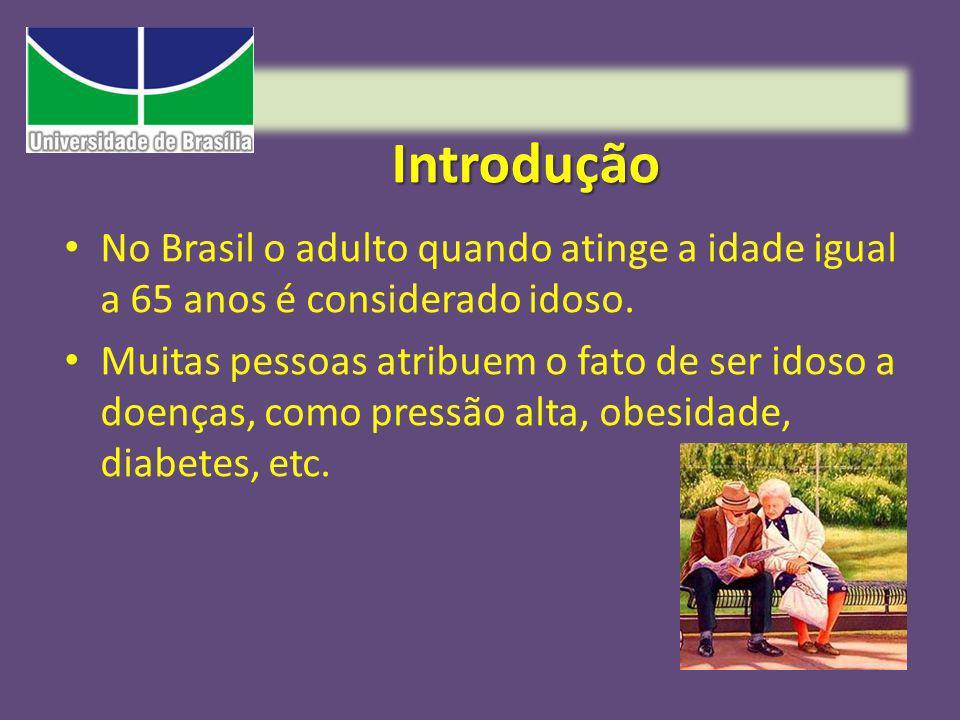 Introdução No Brasil o adulto quando atinge a idade igual a 65 anos é considerado idoso. Muitas pessoas atribuem o fato de ser idoso a doenças, como p