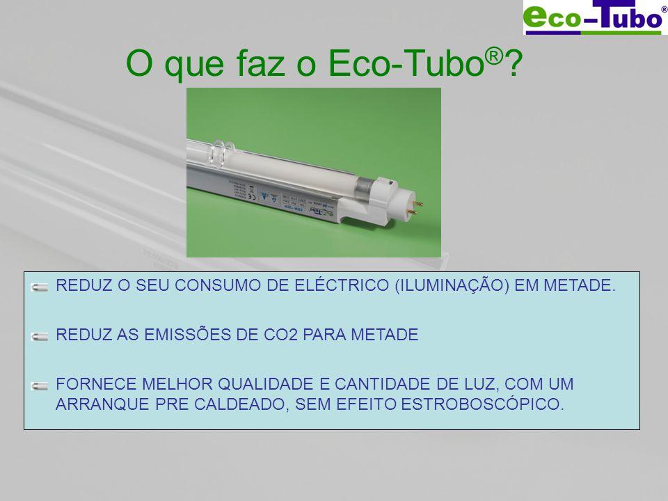O que faz o Eco-Tubo ® ? REDUZ O SEU CONSUMO DE ELÉCTRICO (ILUMINAÇÃO) EM METADE. REDUZ AS EMISSÕES DE CO2 PARA METADE FORNECE MELHOR QUALIDADE E CANT