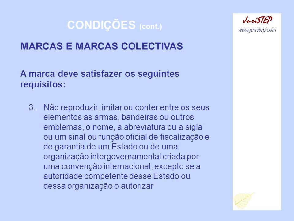 CONDIÇÕES (cont.) JuriSTEP www.juristep.com MARCAS E MARCAS COLECTIVAS A marca deve satisfazer os seguintes requisitos: 3.Não reproduzir, imitar ou co