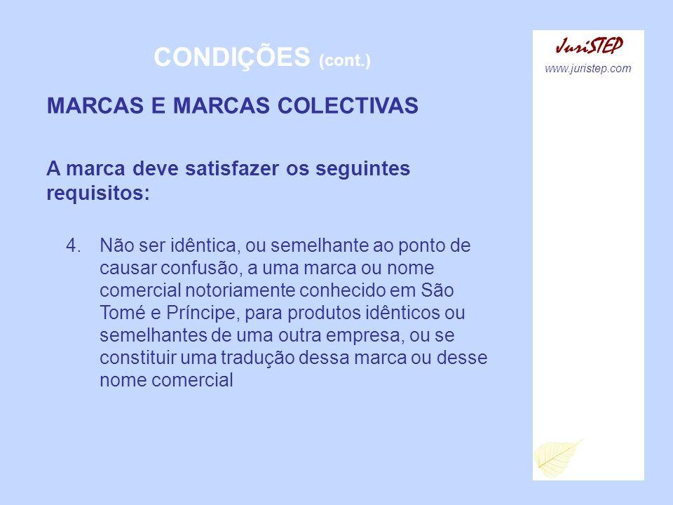 CONDIÇÕES (cont.) JuriSTEP www.juristep.com MARCAS E MARCAS COLECTIVAS A marca deve satisfazer os seguintes requisitos: 4.Não ser idêntica, ou semelha