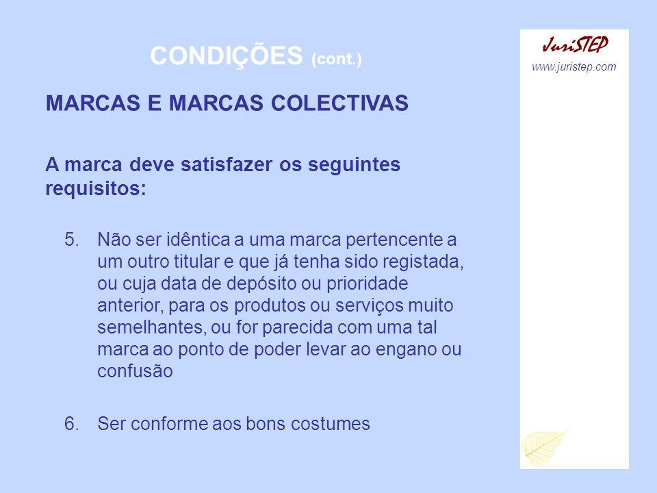 CONDIÇÕES (cont.) JuriSTEP www.juristep.com MARCAS E MARCAS COLECTIVAS A marca deve satisfazer os seguintes requisitos: 5.Não ser idêntica a uma marca