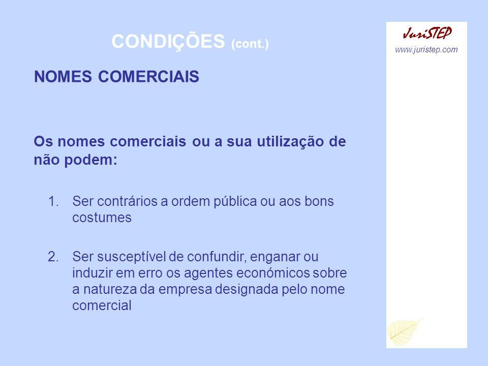 CONDIÇÕES (cont.) JuriSTEP www.juristep.com NOMES COMERCIAIS Os nomes comerciais ou a sua utilização de não podem: 1.Ser contrários a ordem pública ou