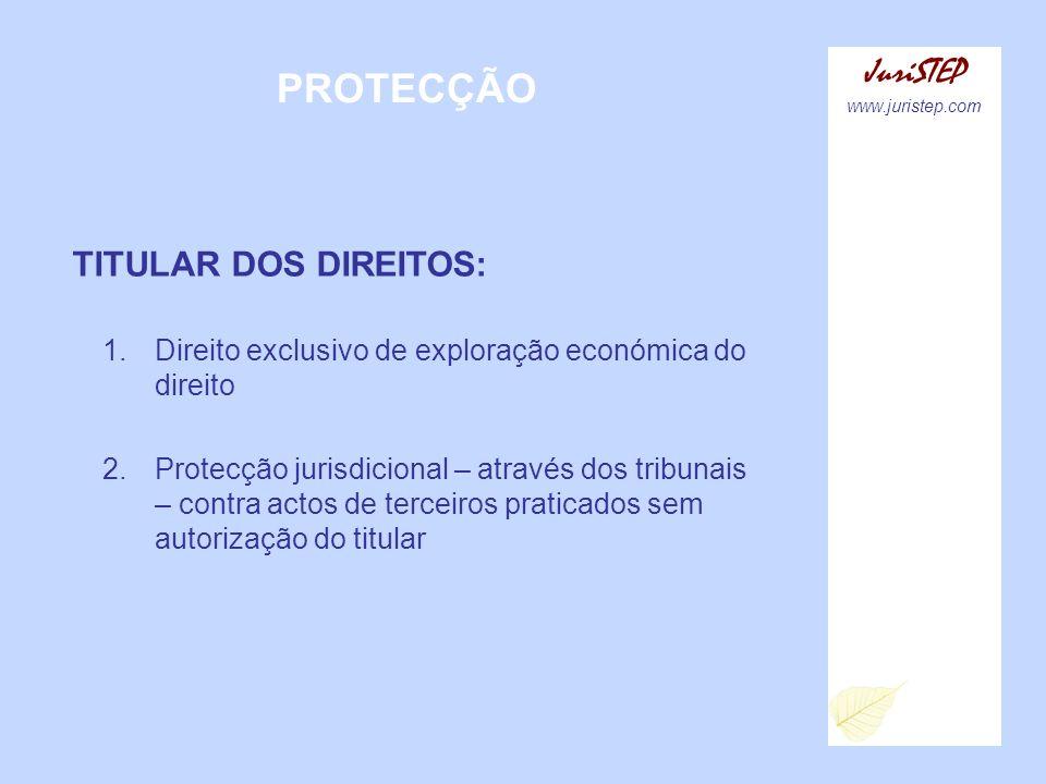 PROTECÇÃO JuriSTEP www.juristep.com TITULAR DOS DIREITOS: 1.Direito exclusivo de exploração económica do direito 2.Protecção jurisdicional – através d