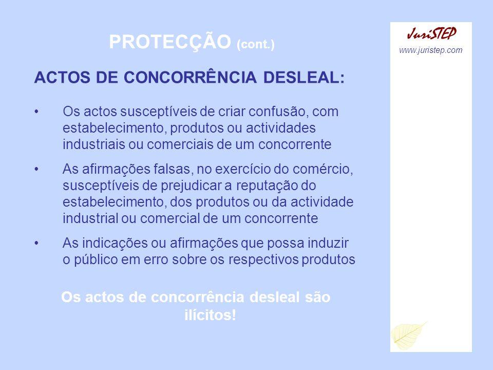 PROTECÇÃO (cont.) JuriSTEP www.juristep.com ACTOS DE CONCORRÊNCIA DESLEAL: Os actos susceptíveis de criar confusão, com estabelecimento, produtos ou a